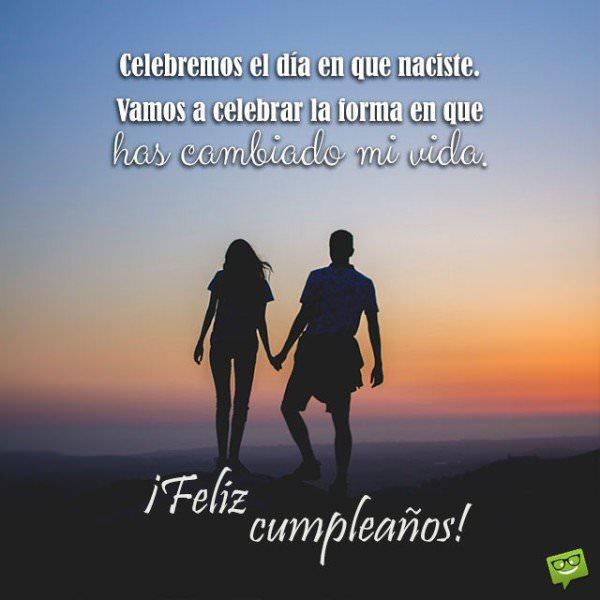 Celebremos el día en que naciste. Vamos a celebrar la forma en que has cambiado mi vida. Feliz cumpleaños.