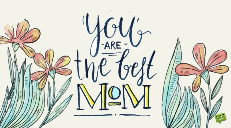 You are the best Mom!
