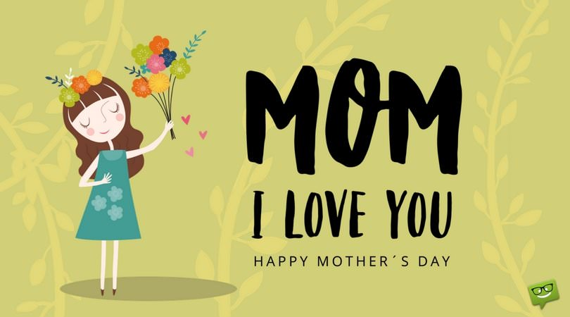 Mom I love you. Happy Mother's day!