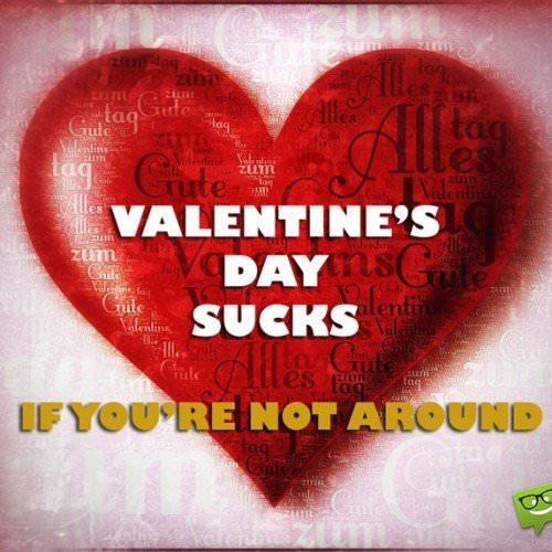 Valentine's day sucks, if you're not around.