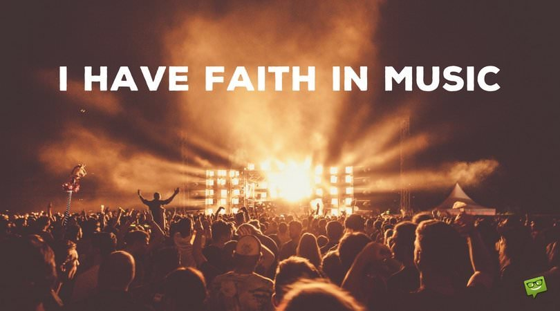 I have faith in music!