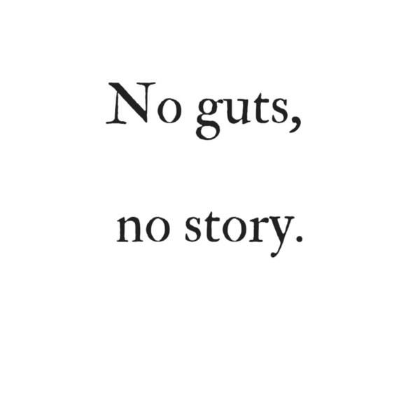No guts, no story.