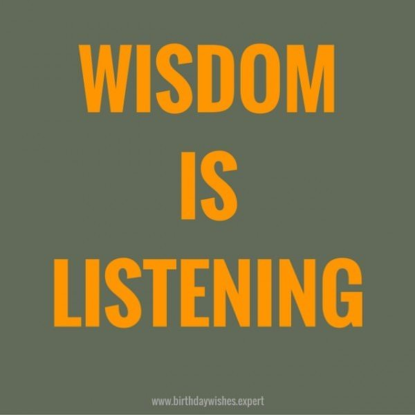 Wisdom, is listening.