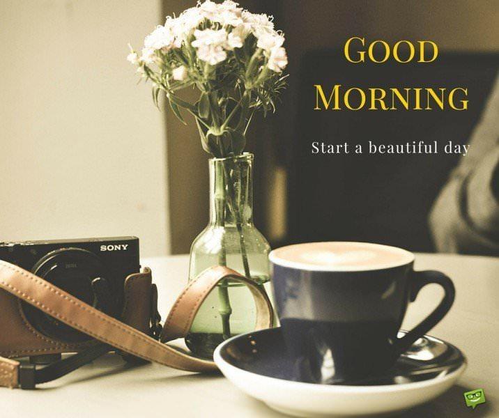 Good morning, start a beautiful day.