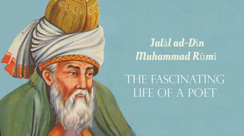 Jalāl ad-Dīn Muhammad Rūmī Biography | The Fascinating Life of a Poet
