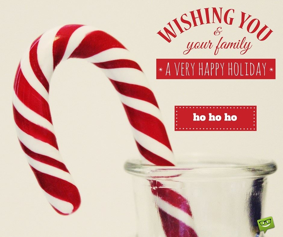 Wishing you and your family a very happy holiday. Ho Ho Ho!