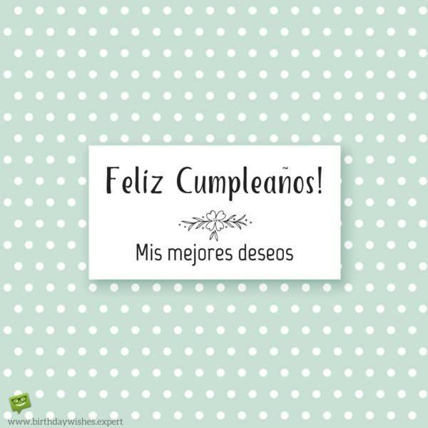 ¡Feliz cumpleaños! Mis mejores deseos.