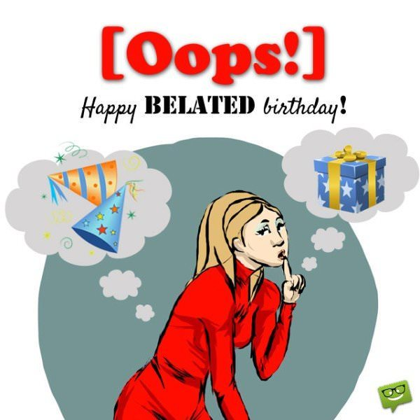 Oops! Happy Belated Birthday!