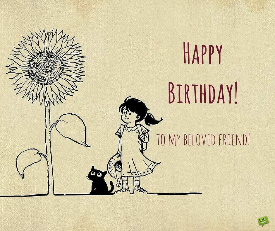 Happy Birthday. To my beloved friend!