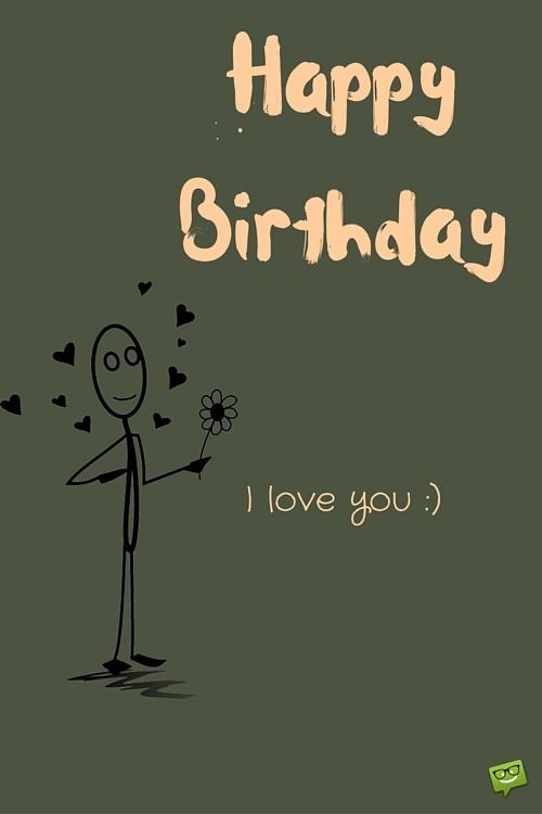 Happy Birthday. I love you :)