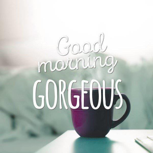 Good Morning, gorgeous.