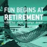 Fun Begins at Retirement