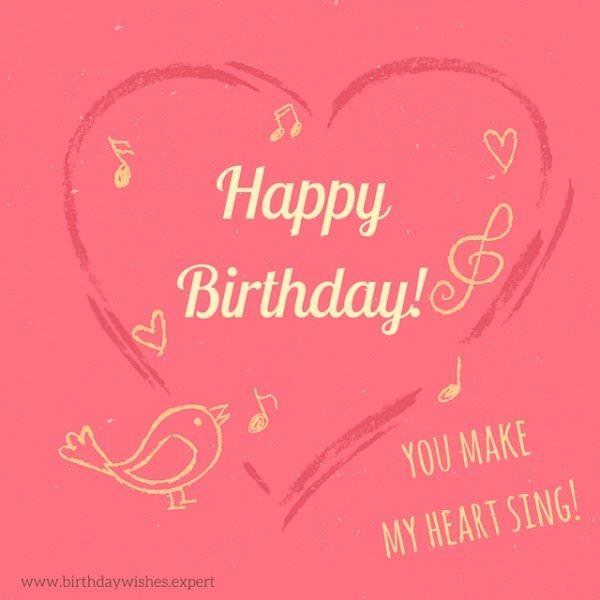 Happy Birthday! You make my heart sing.