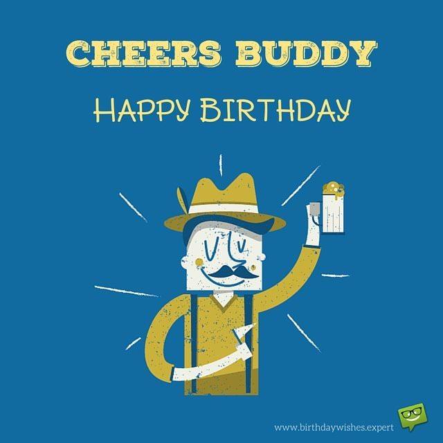 Cheers Buddy! Happy Birthday.