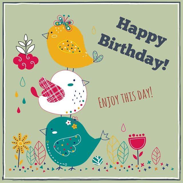 Happy Birthday! Enjoy this day.