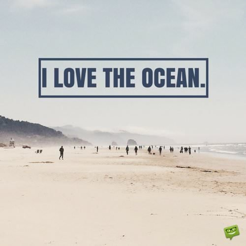 I love the ocean.