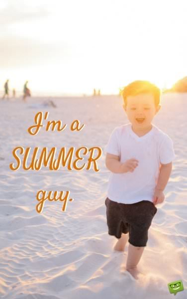 I'm a SUMMER guy!