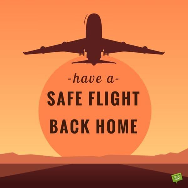 Have a safe flight back home.