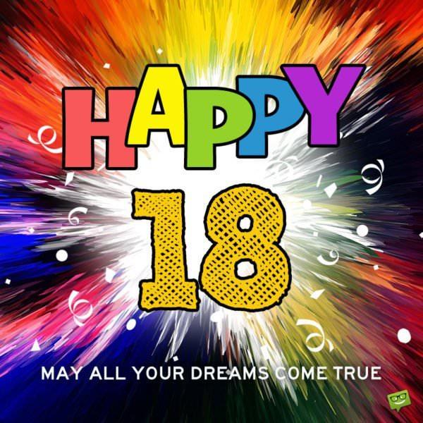 Happy 18! May all your dreams come true.