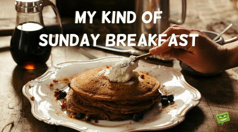 My kind of Sunday breakfast.