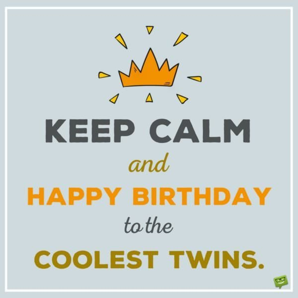 Keep calm and Happy Birthday to the coolest twins.