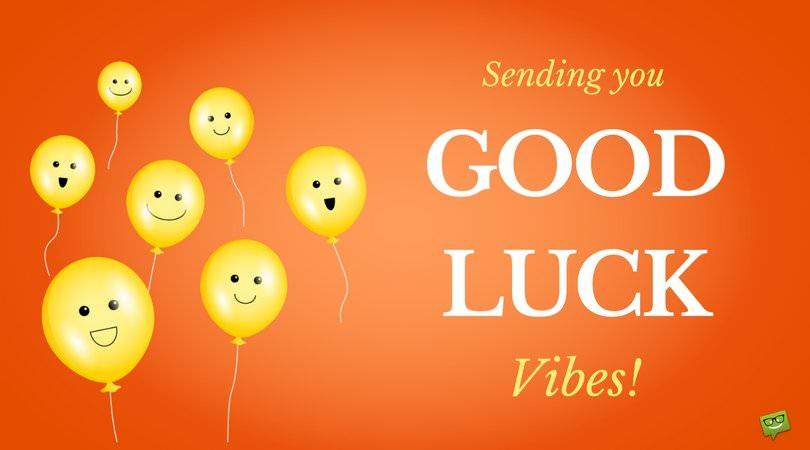Sending you Good Luck Vibes!